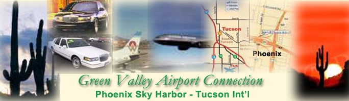 Need a Ride To The Airport? Phoenix Sky Harbor - Tucson International Green Valley Airport Connection (520) 867-8561 Our Mission Is Your Comfort and Convenience